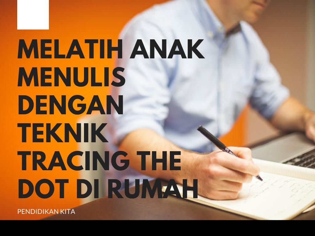 MELATIH ANAK MENULIS DENGAN TEKNIK TRACING THE DOT DI RUMAH